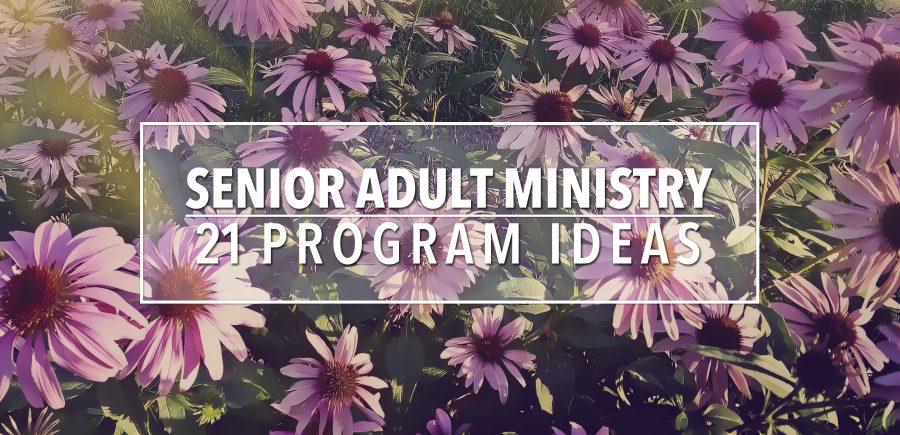 Senior Adult Ministry Program Ideas